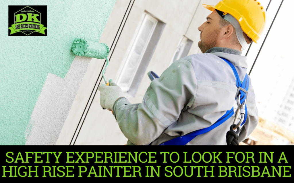 Safety Experience to Look for in a High Rise Painter in South Brisbane